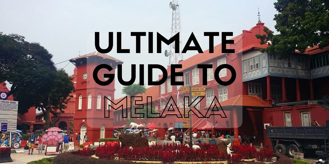 ultimate guide to melaka